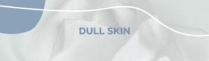 skin concerns, renaza, renaza blog, facial, skincare, dull skin